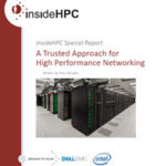 insideHPC Special Report: A Trusted Approach for High Performance Networking