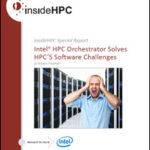 insideHPC Special Report: Intel HPC Orchestrator Solves HPC's Software Challenges